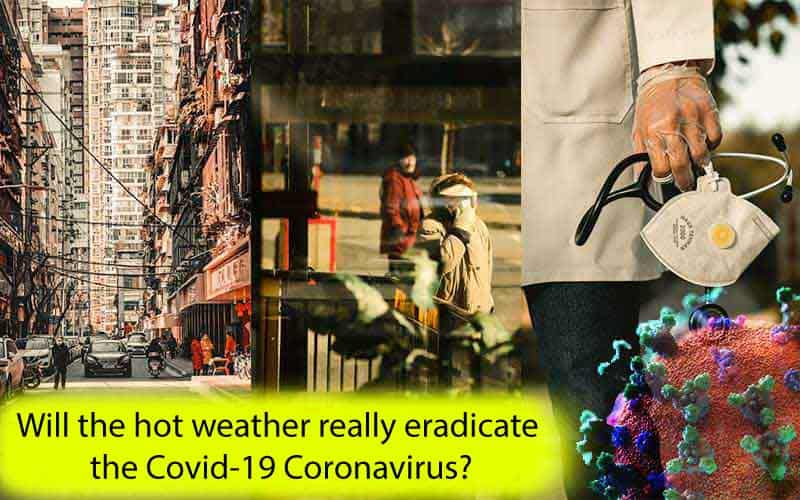 Will the hot weather really eradicate the Covid-19 Coronavirus?