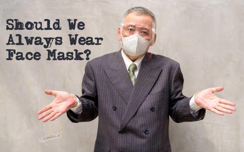 COVID 19 Coronavirus,Some Health Tips,Should We Always Wear Face Mask